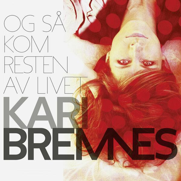 Kari Bremnes - Og Sa Kom Resten Av Livet.jpg